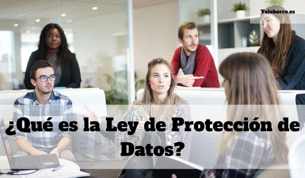 ¿Qué es la Ley de Protección de Datos?