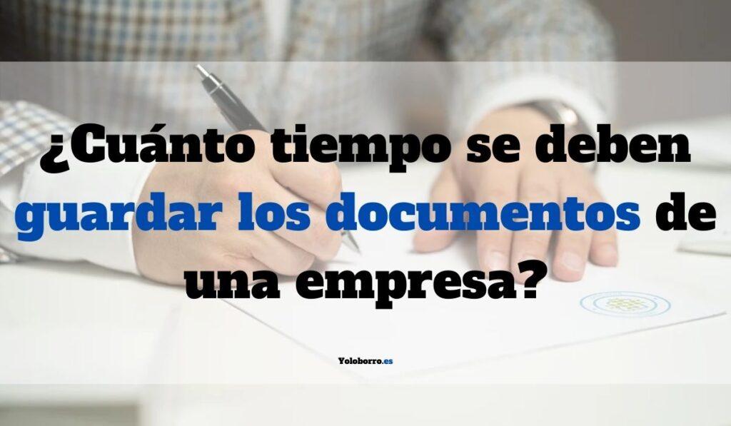 ¿Cuánto tiempo se deben guardar los documentos de una empresa?