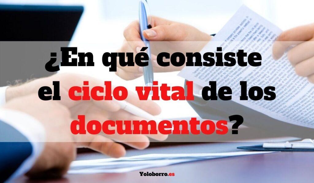 ¿En qué consiste el ciclo vital de los documentos?