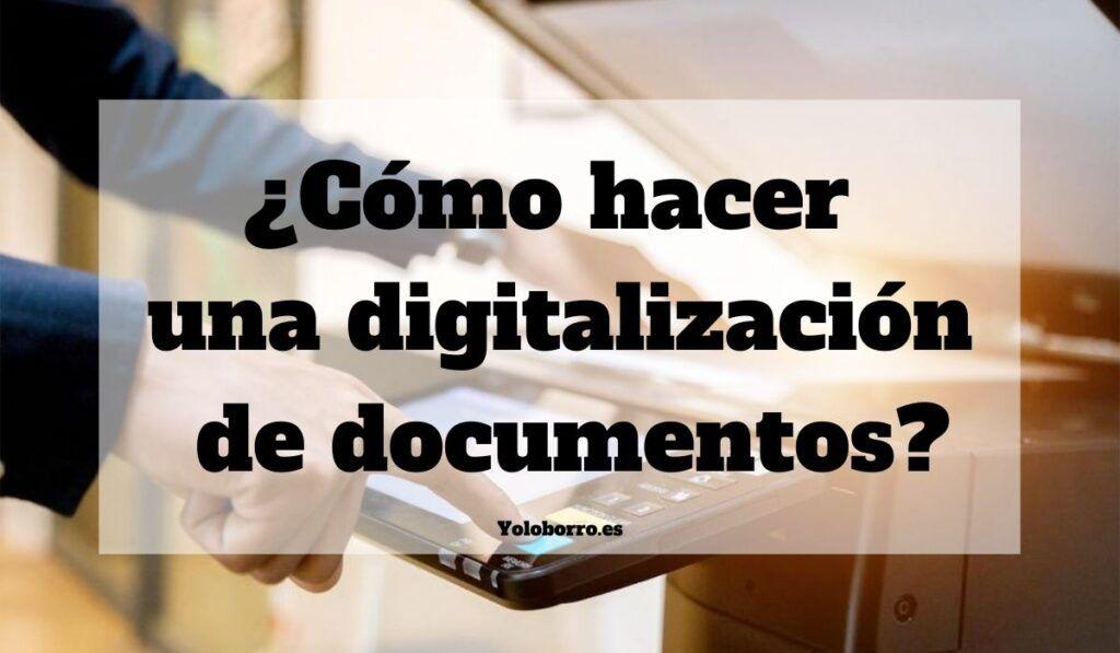 Cómo hacer una digitalización de documentos